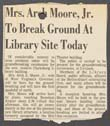 Click to select: Newspaper Clipping - Mrs. Arch Moore, Jr. to break ground at library site today